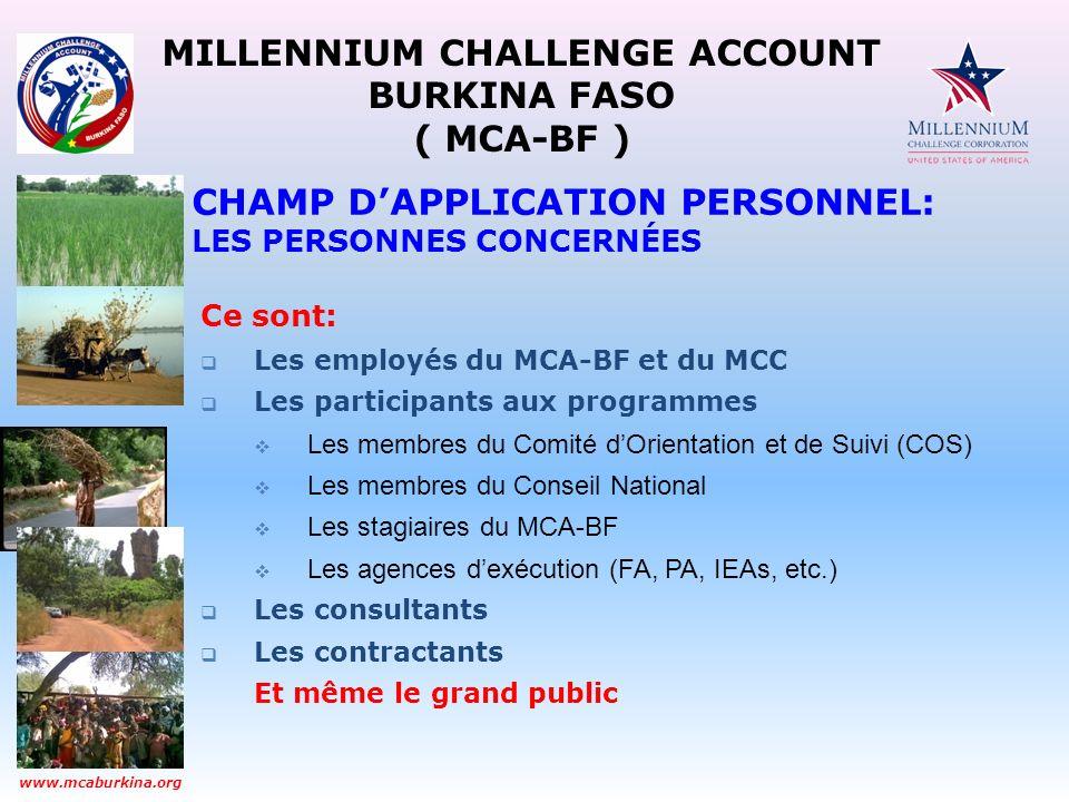 MILLENNIUM CHALLENGE ACCOUNT BURKINA FASO ( MCA-BF ) www.mcaburkina.org Ce sont: Les employés du MCA-BF et du MCC Les participants aux programmes Les
