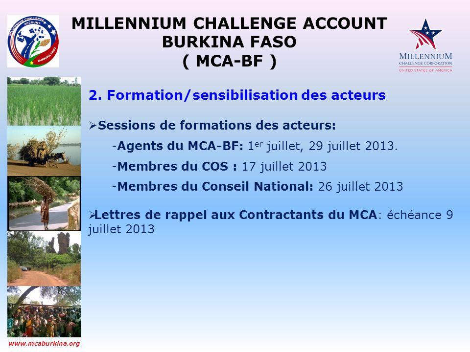 MILLENNIUM CHALLENGE ACCOUNT BURKINA FASO ( MCA-BF ) www.mcaburkina.org 2. Formation/sensibilisation des acteurs Sessions de formations des acteurs: -