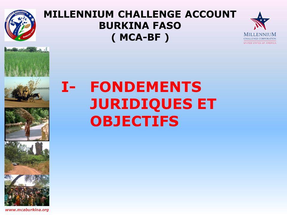 MILLENNIUM CHALLENGE ACCOUNT BURKINA FASO ( MCA-BF ) www.mcaburkina.org I- FONDEMENTS JURIDIQUES ET OBJECTIFS