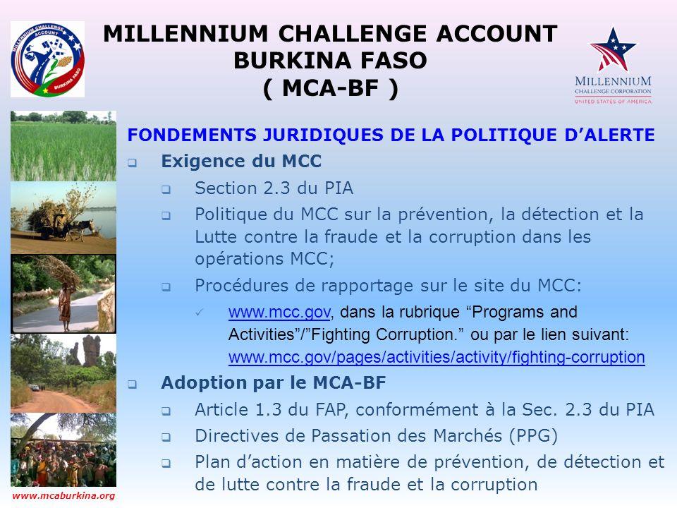 MILLENNIUM CHALLENGE ACCOUNT BURKINA FASO ( MCA-BF ) www.mcaburkina.org OBJECTIFS DE LA POLITIQUE DALERTE Tout comme la Politique de Conflit dintérêts, la Politique dAlerte en matière de fraude et corruption vise à assurer lintégrité du Programme.