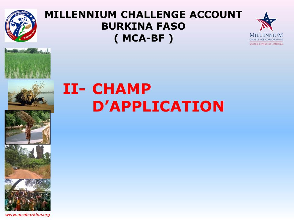 MILLENNIUM CHALLENGE ACCOUNT BURKINA FASO ( MCA-BF ) www.mcaburkina.org II-CHAMP DAPPLICATION