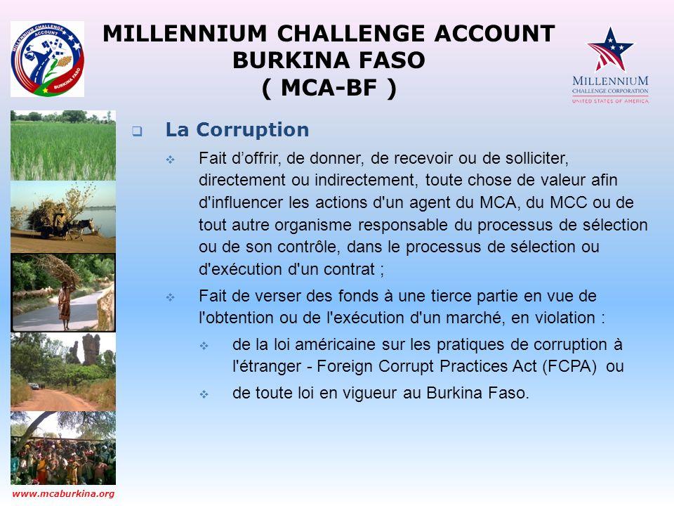 MILLENNIUM CHALLENGE ACCOUNT BURKINA FASO ( MCA-BF ) www.mcaburkina.org La Corruption Fait doffrir, de donner, de recevoir ou de solliciter, directeme