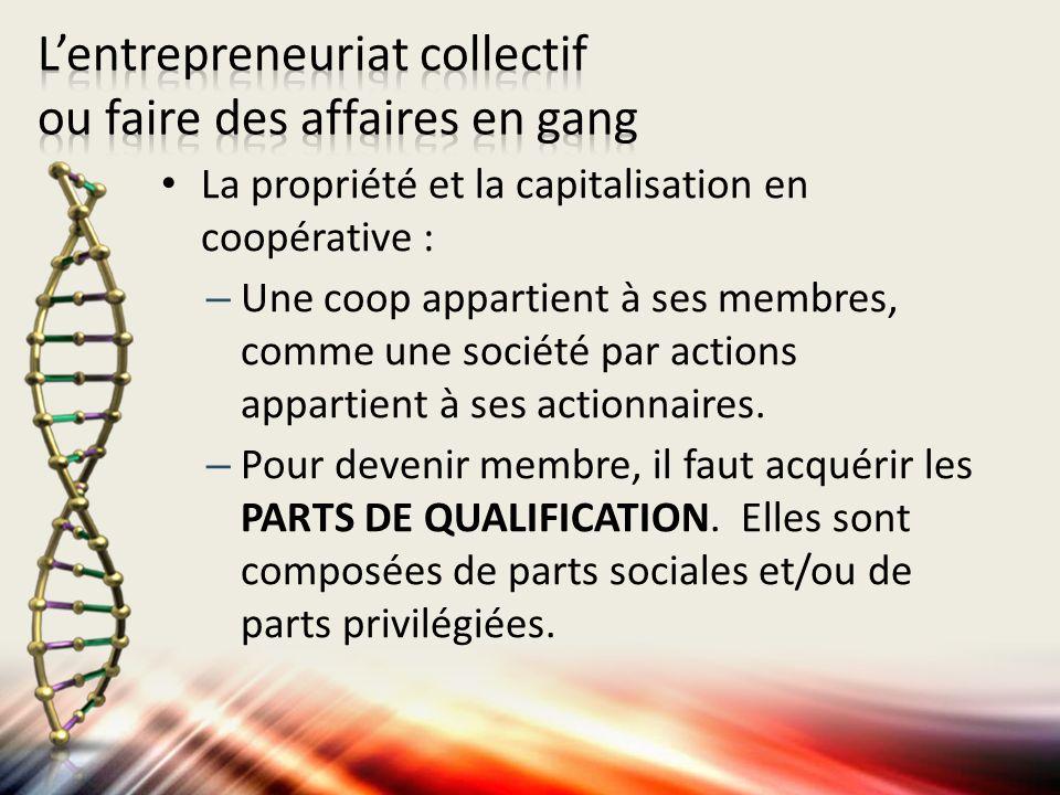 La propriété et la capitalisation en coopérative : –Une coop appartient à ses membres, comme une société par actions appartient à ses actionnaires. –P
