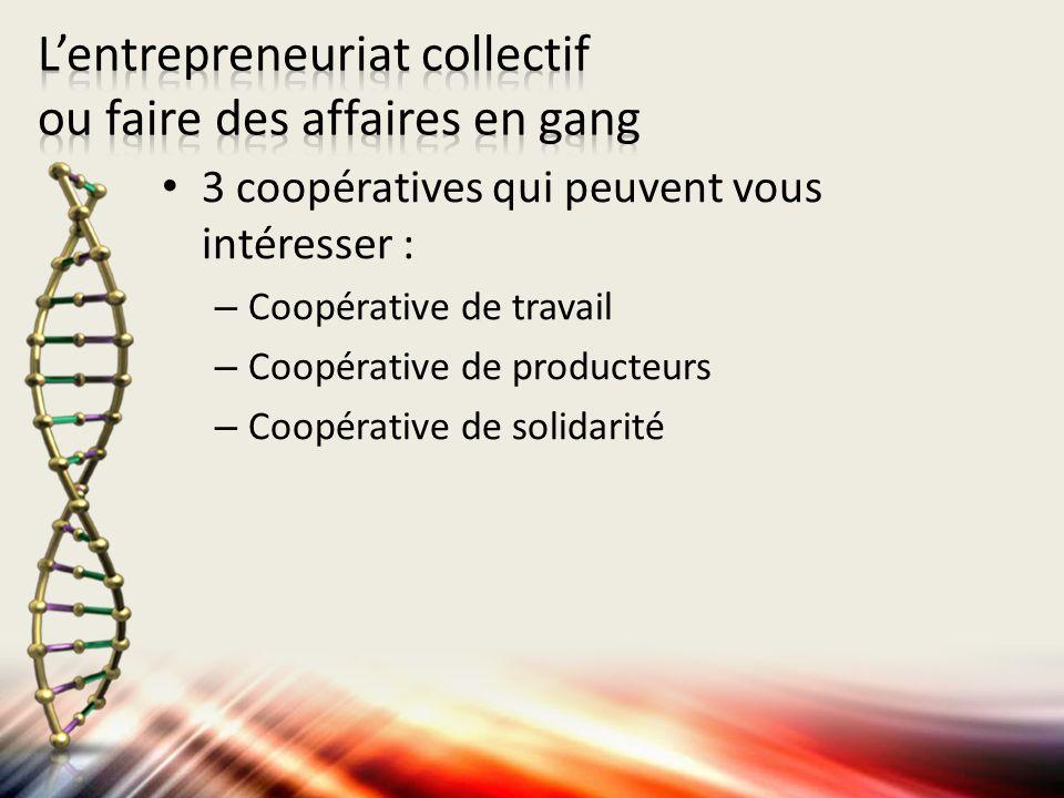 3 coopératives qui peuvent vous intéresser : – Coopérative de travail – Coopérative de producteurs – Coopérative de solidarité