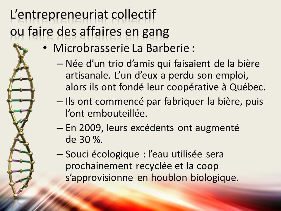 Microbrasserie La Barberie : – Née dun trio damis qui faisaient de la bière artisanale. Lun deux a perdu son emploi, alors ils ont fondé leur coopérat