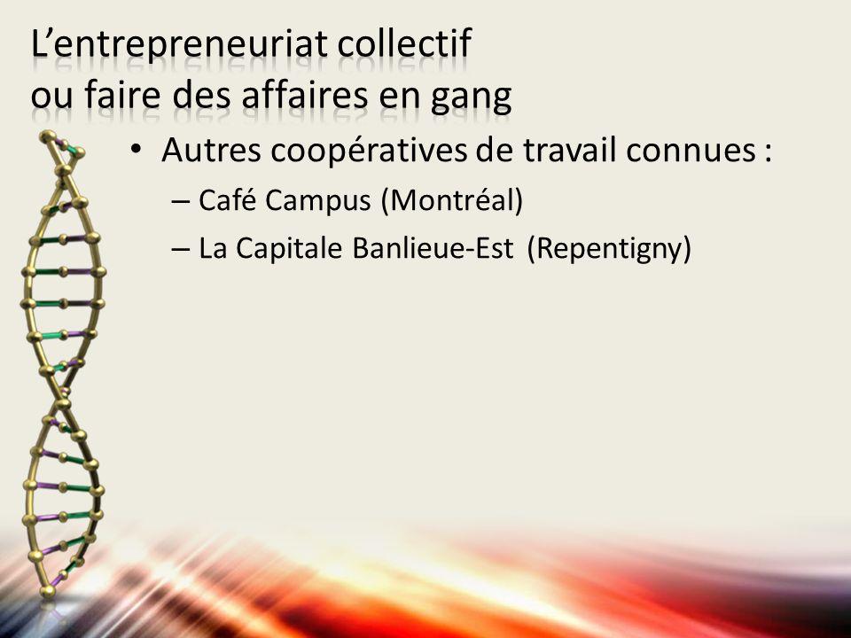Autres coopératives de travail connues : – Café Campus (Montréal) – La Capitale Banlieue-Est (Repentigny)