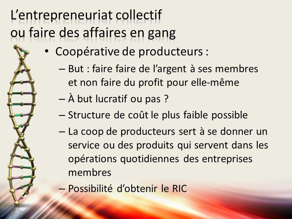 Coopérative de producteurs : – But : faire faire de largent à ses membres et non faire du profit pour elle-même – À but lucratif ou pas ? – Structure