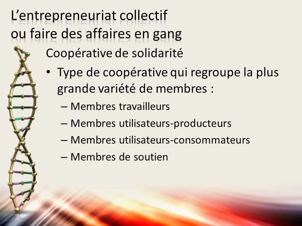 Coopérative de solidarité Type de coopérative qui regroupe la plus grande variété de membres : – Membres travailleurs – Membres utilisateurs-producteu