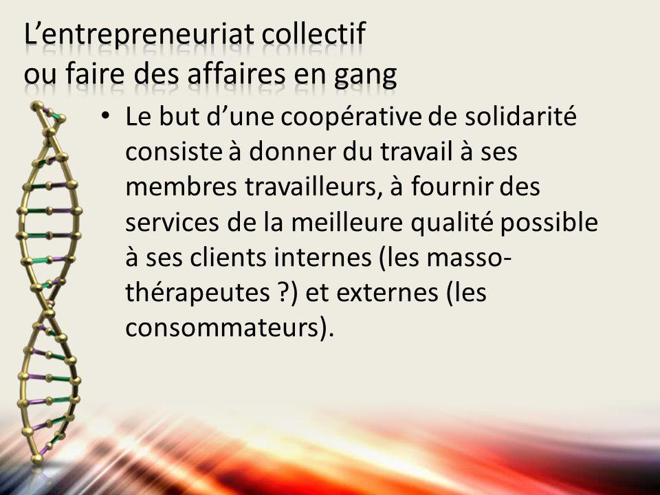 Le but dune coopérative de solidarité consiste à donner du travail à ses membres travailleurs, à fournir des services de la meilleure qualité possible à ses clients internes (les masso- thérapeutes ) et externes (les consommateurs).