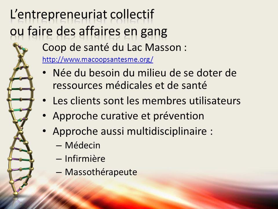 Coop de santé du Lac Masson : http://www.macoopsantesme.org/ Née du besoin du milieu de se doter de ressources médicales et de santé Les clients sont