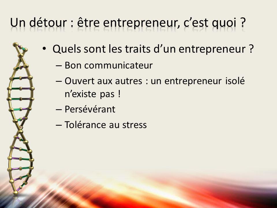 Quels sont les traits dun entrepreneur ? – Bon communicateur – Ouvert aux autres : un entrepreneur isolé nexiste pas ! – Persévérant – Tolérance au st