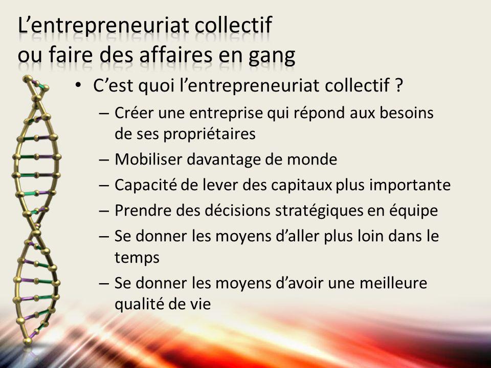 Cest quoi lentrepreneuriat collectif ? – Créer une entreprise qui répond aux besoins de ses propriétaires – Mobiliser davantage de monde – Capacité de