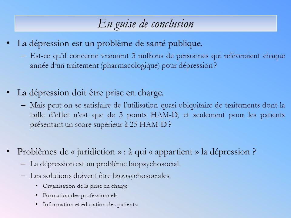 En guise de conclusion La dépression est un problème de santé publique. – Est-ce quil concerne vraiment 3 millions de personnes qui relèveraient chaqu