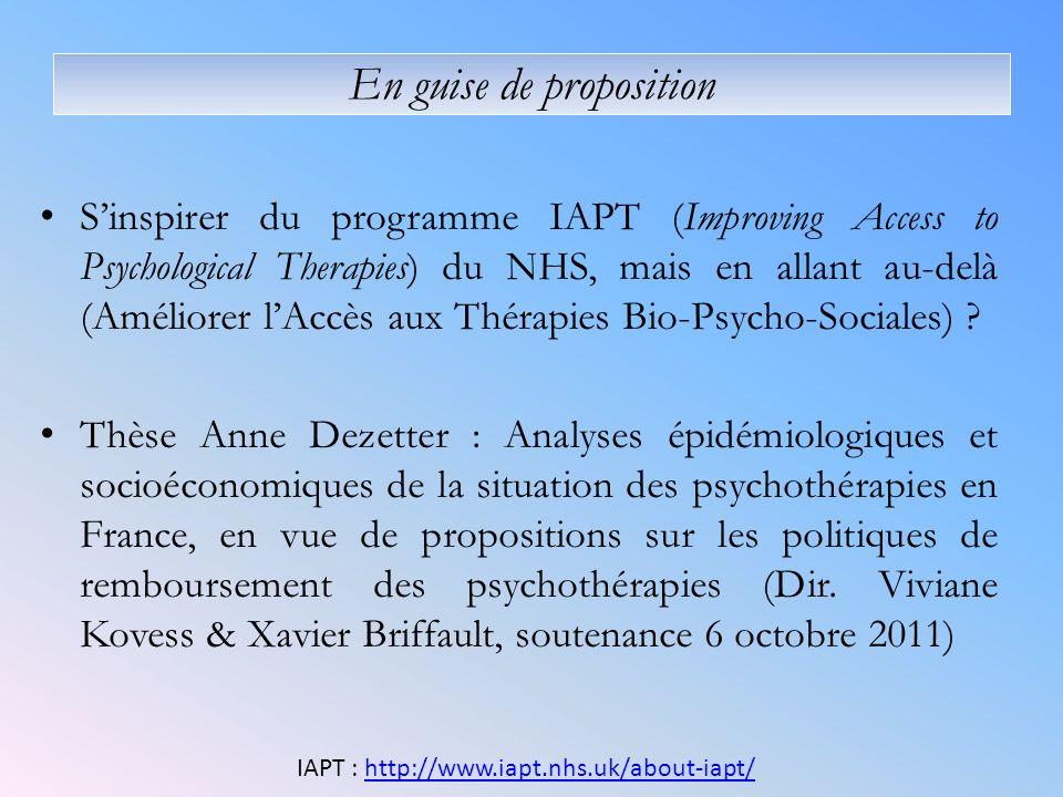 En guise de proposition Sinspirer du programme IAPT (Improving Access to Psychological Therapies) du NHS, mais en allant au-delà (Améliorer lAccès aux Thérapies Bio-Psycho-Sociales) .