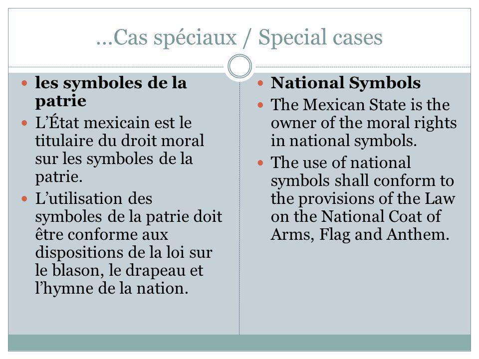 …Cas spéciaux / Special cases les symboles de la patrie LÉtat mexicain est le titulaire du droit moral sur les symboles de la patrie. Lutilisation des
