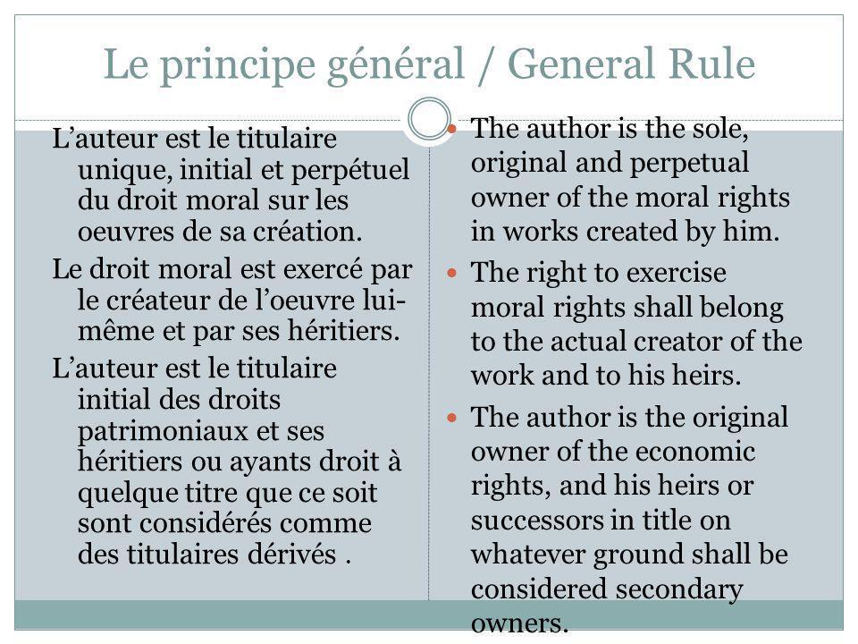 Le principe général / General Rule Lauteur est le titulaire unique, initial et perpétuel du droit moral sur les oeuvres de sa création. Le droit moral