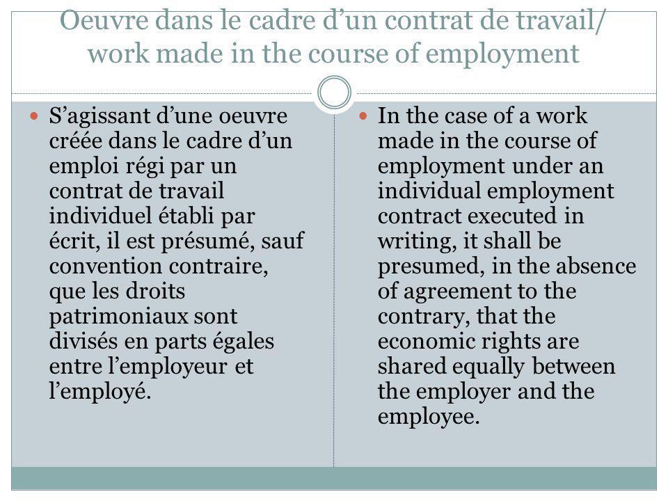 …Oeuvre dans le cadre dun contrat de travail/ work made in the course of employment Lemployeur peut divulguer loeuvre sans lautorisation de lemployé, mais linverse nest pas possible.