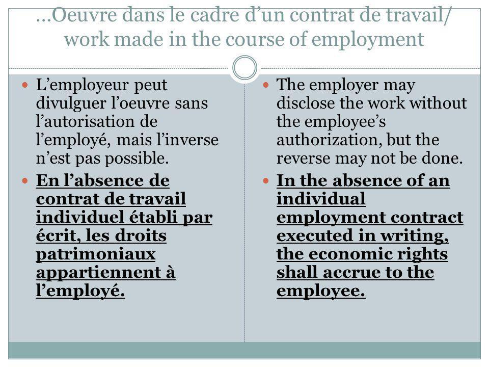 …Oeuvre dans le cadre dun contrat de travail/ work made in the course of employment Lemployeur peut divulguer loeuvre sans lautorisation de lemployé,