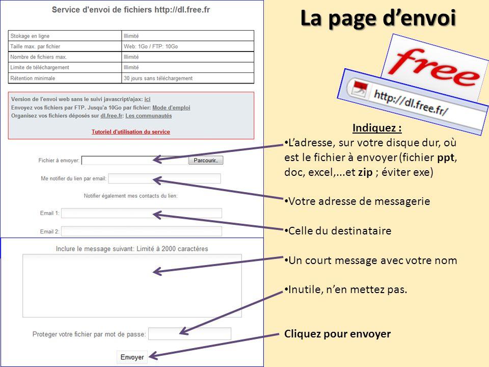 La page denvoi Indiquez : Ladresse, sur votre disque dur, où est le fichier à envoyer (fichier ppt, doc, excel,...et zip ; éviter exe) Votre adresse d