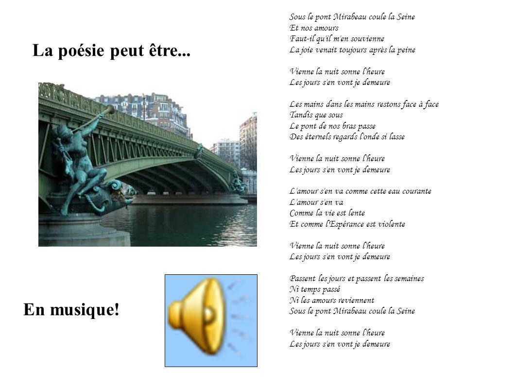 La poésie peut être... En musique! Sous le pont Mirabeau coule la Seine Et nos amours Faut-il qu'il m'en souvienne La joie venait toujours après la pe