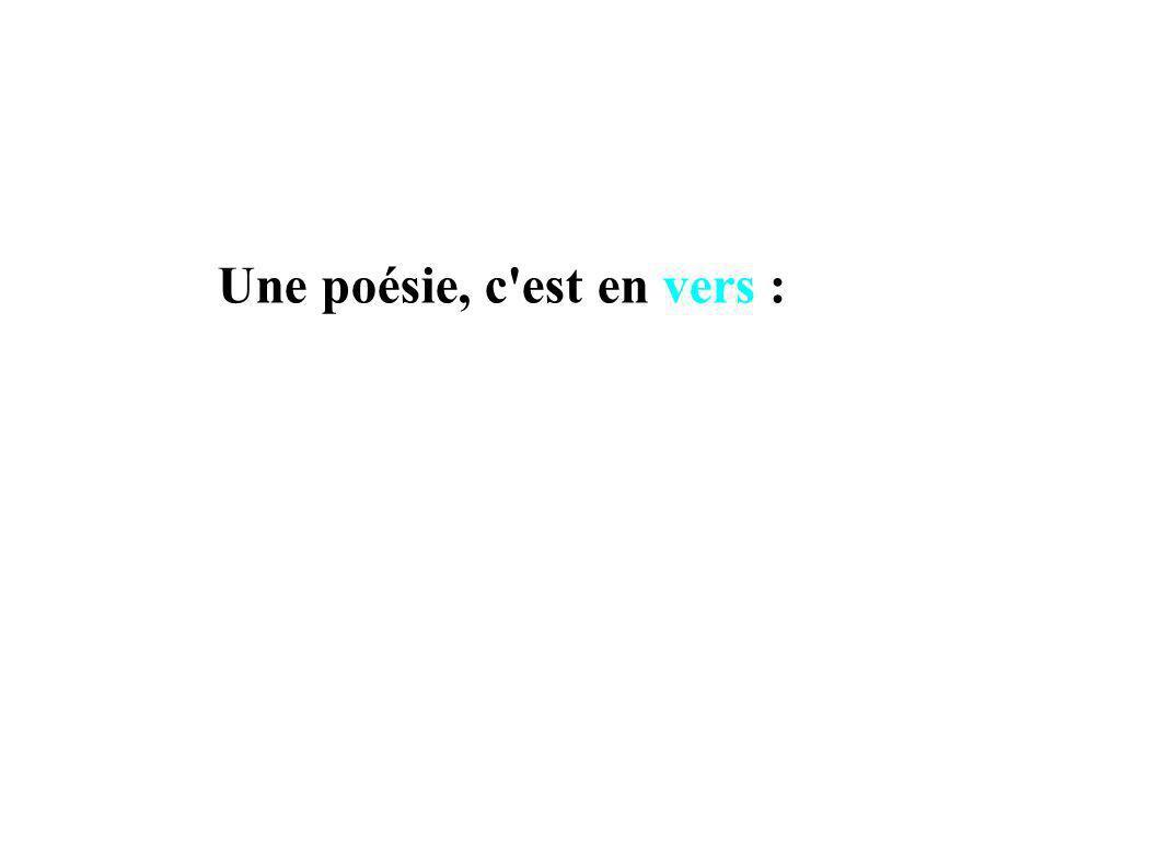 Une poésie, c'est en vers : Pas toujours : il existe des poèmes en prose...