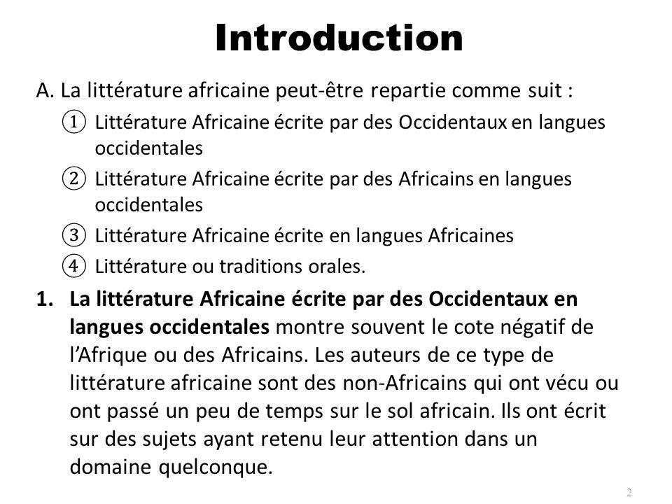 A. La littérature africaine peut-être repartie comme suit : Littérature Africaine écrite par des Occidentaux en langues occidentales Littérature Afric