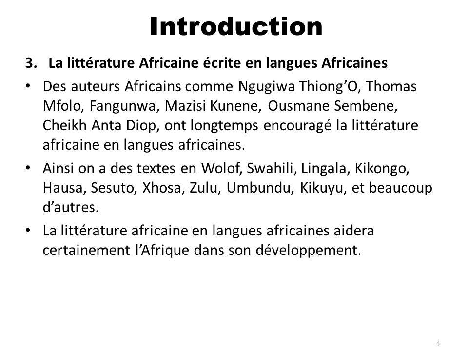 3.La littérature Africaine écrite en langues Africaines Des auteurs Africains comme Ngugiwa ThiongO, Thomas Mfolo, Fangunwa, Mazisi Kunene, Ousmane Se