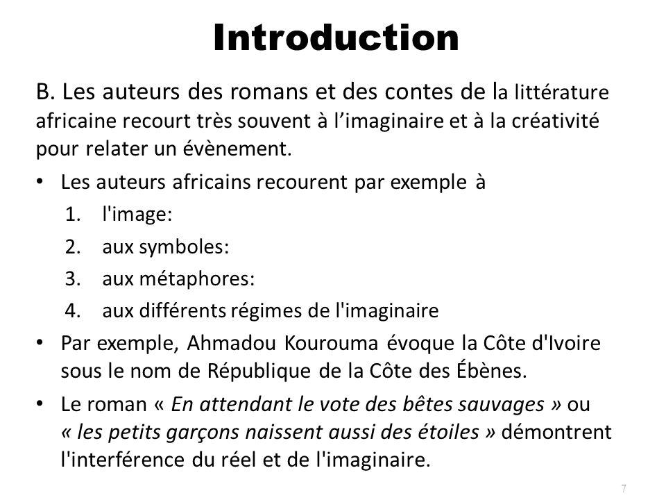 B. Les auteurs des romans et des contes de l a littérature africaine recourt très souvent à limaginaire et à la créativité pour relater un évènement.