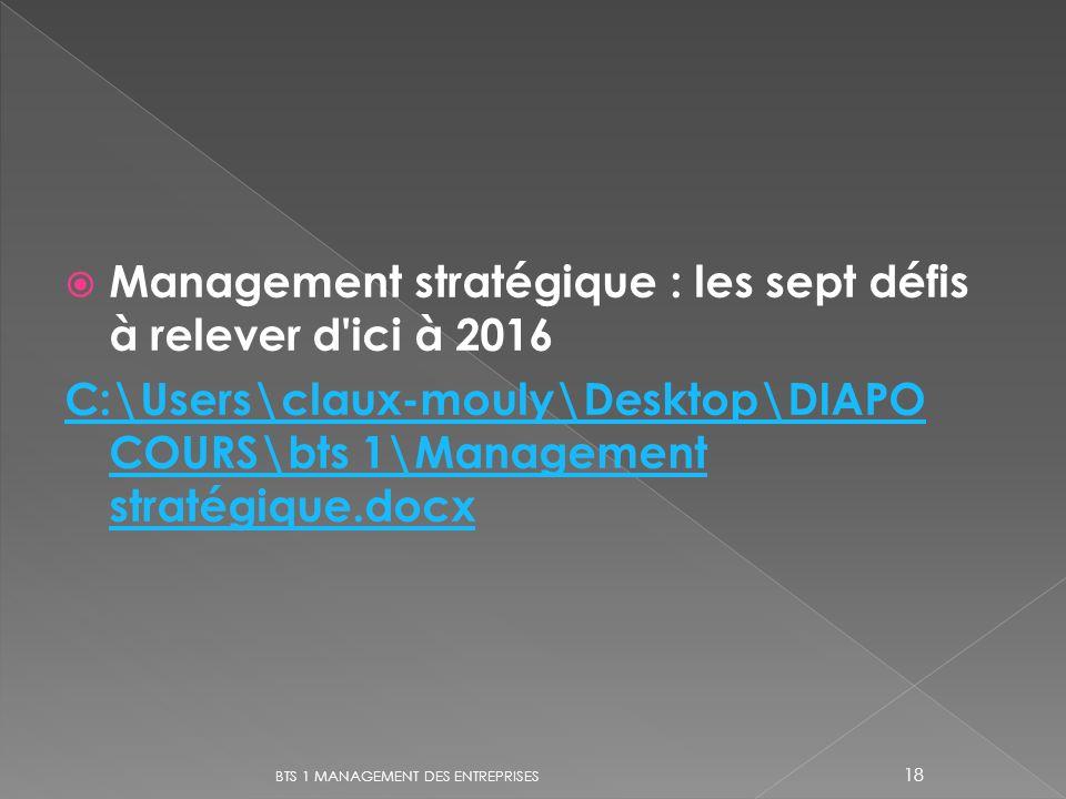 Management stratégique : les sept défis à relever d'ici à 2016 C:\Users\claux-mouly\Desktop\DIAPO COURS\bts 1\Management stratégique.docx BTS 1 MANAGE