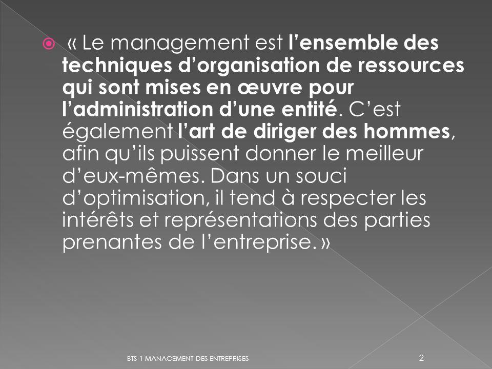 « Le management est lensemble des techniques dorganisation de ressources qui sont mises en œuvre pour ladministration dune entité. Cest également lart