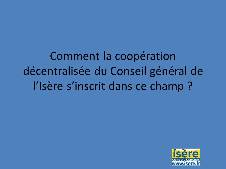 12 Comment la coopération décentralisée du Conseil général de lIsère sinscrit dans ce champ ?