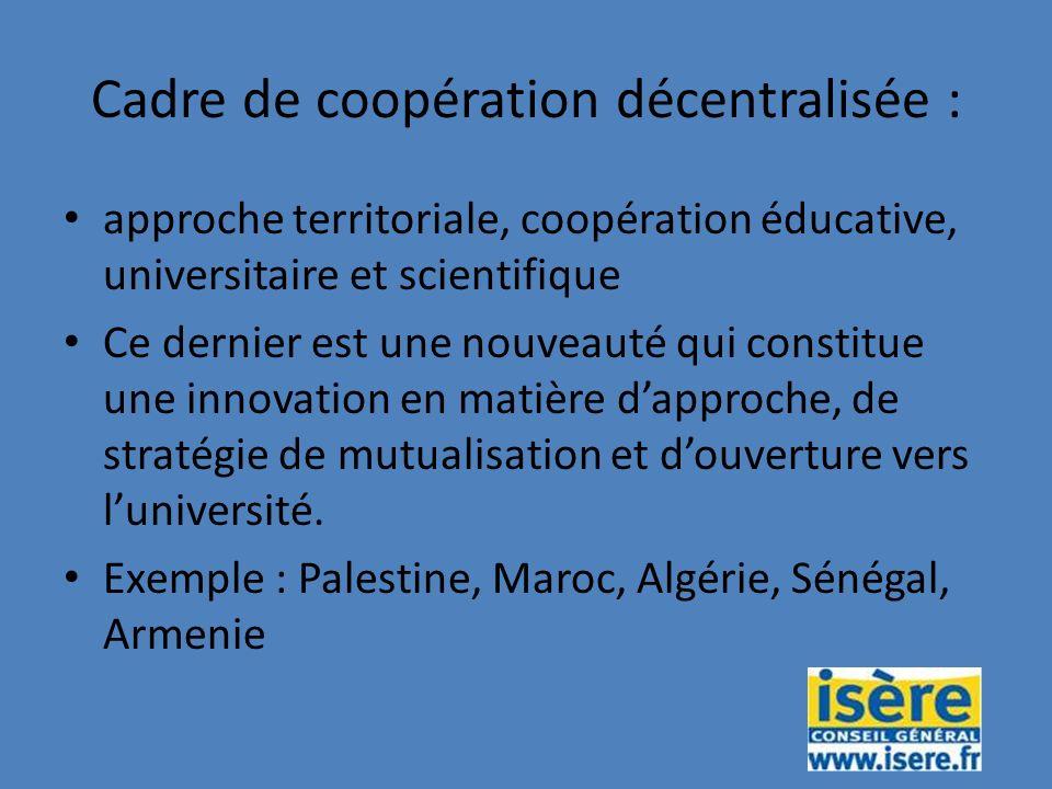 Cadre de coopération décentralisée : approche territoriale, coopération éducative, universitaire et scientifique Ce dernier est une nouveauté qui constitue une innovation en matière dapproche, de stratégie de mutualisation et douverture vers luniversité.