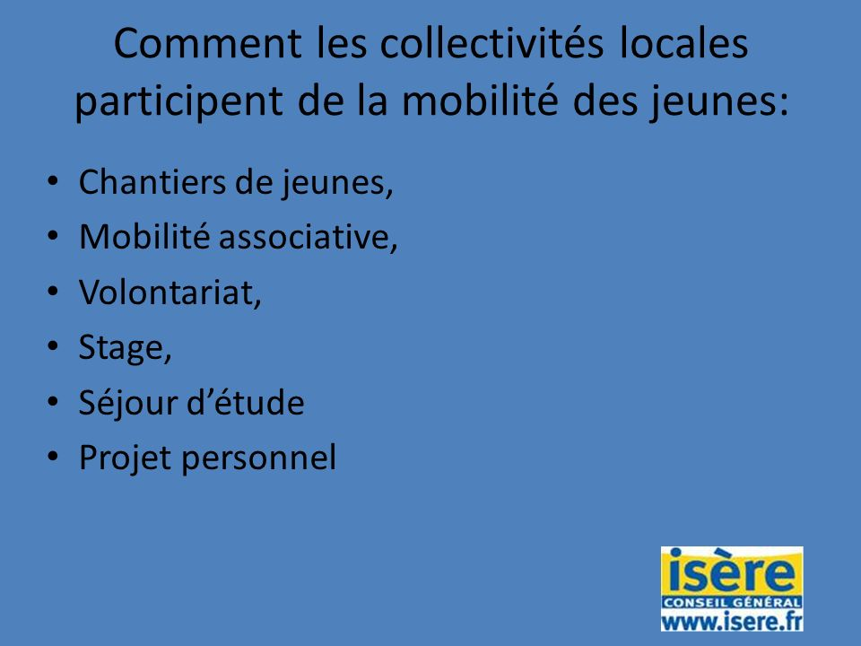 Comment les collectivités locales participent de la mobilité des jeunes: Chantiers de jeunes, Mobilité associative, Volontariat, Stage, Séjour détude Projet personnel