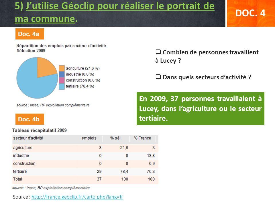 Source : http://france.geoclip.fr/carto.php?lang=frhttp://france.geoclip.fr/carto.php?lang=fr DOC. 4 Combien de personnes travaillent à Lucey ? Dans q
