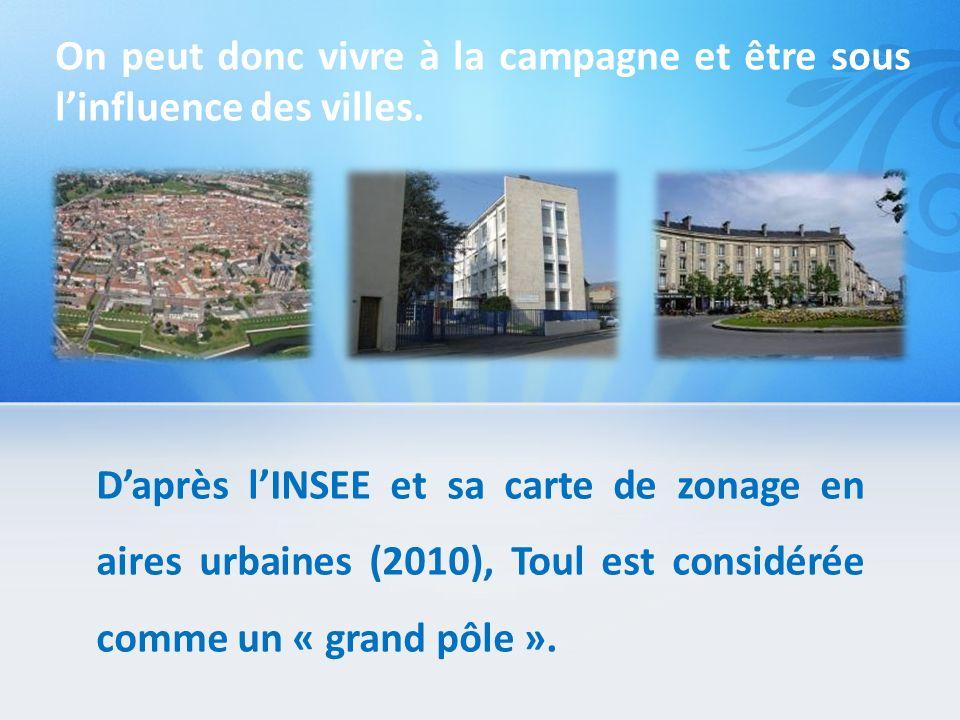Daprès lINSEE et sa carte de zonage en aires urbaines (2010), Toul est considérée comme un « grand pôle ». On peut donc vivre à la campagne et être so