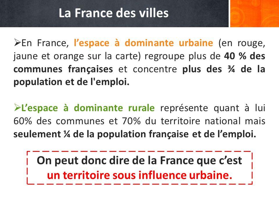On peut donc dire de la France que cest un territoire sous influence urbaine. En France, lespace à dominante urbaine (en rouge, jaune et orange sur la