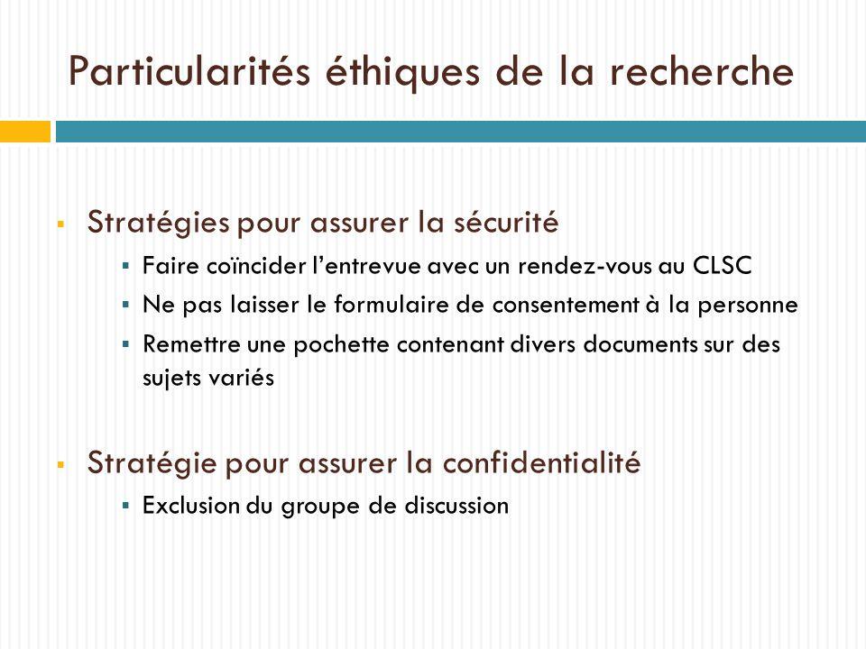 Particularités éthiques de la recherche Stratégies pour assurer la sécurité Faire coïncider lentrevue avec un rendez-vous au CLSC Ne pas laisser le fo