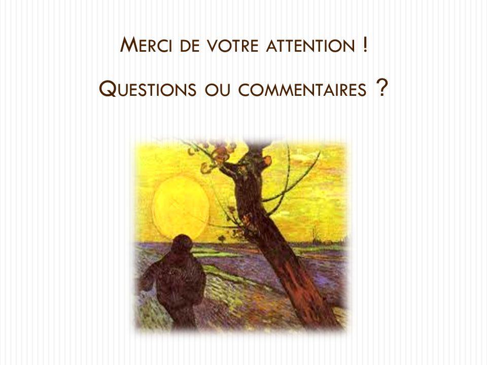 M ERCI DE VOTRE ATTENTION ! Q UESTIONS OU COMMENTAIRES ?