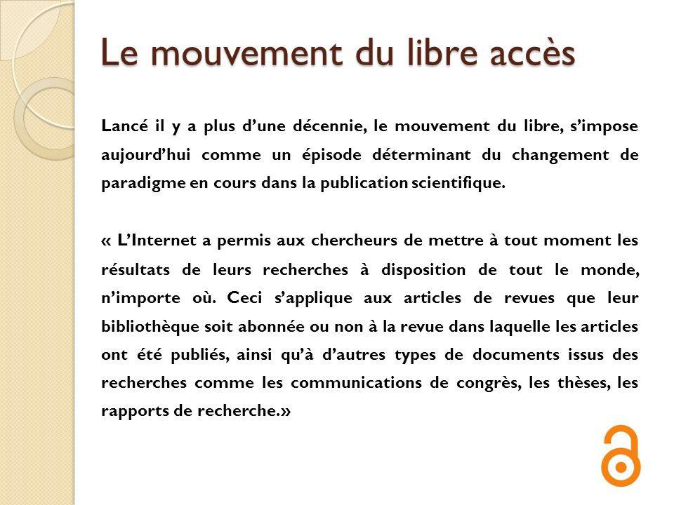 Le mouvement du libre accès Lancé il y a plus dune décennie, le mouvement du libre, simpose aujourdhui comme un épisode déterminant du changement de p