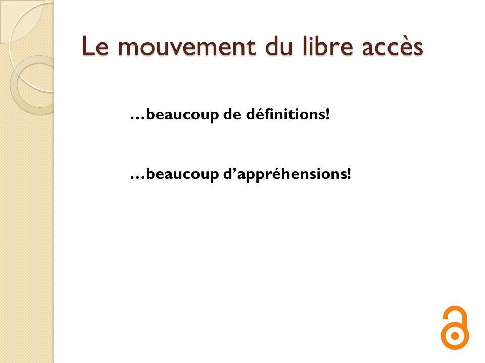 Un mouvement des acteurs Le mouvement du libre accès est actuellement à l origine de beaucoup de discussions entre universitaires, spécialistes de la propriété intellectuelle, éditeurs, bibliothécaires, politiques, etc.