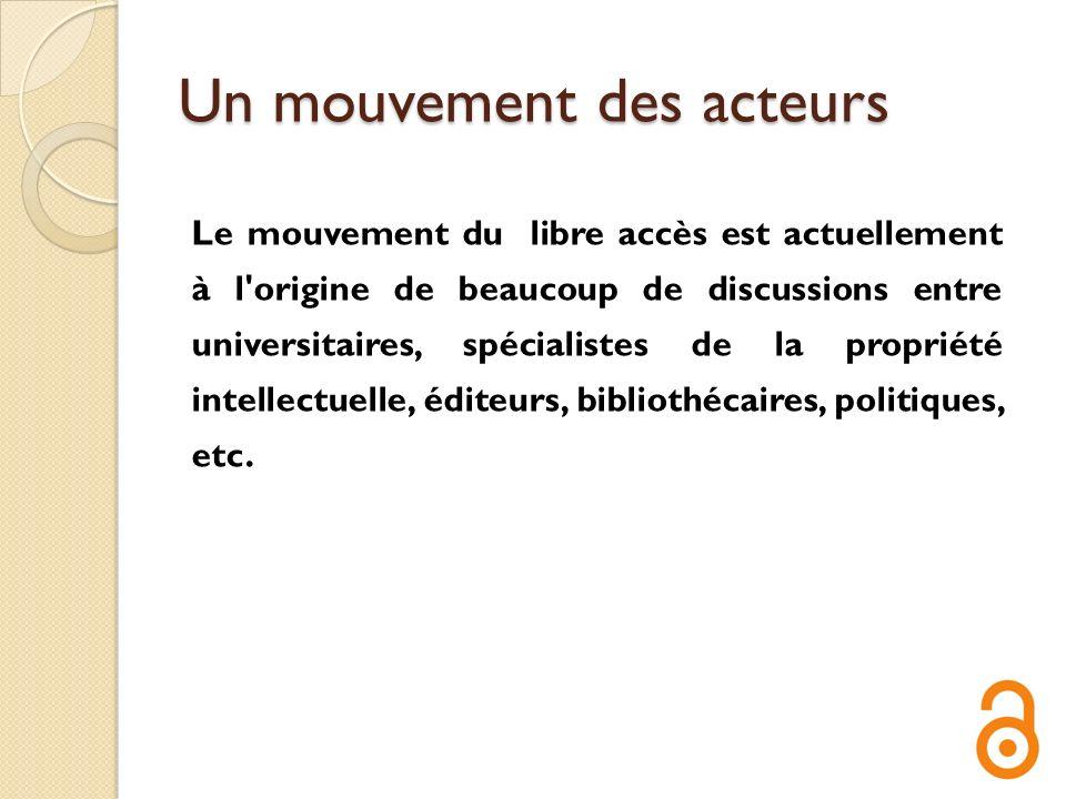 Un mouvement des acteurs Le mouvement du libre accès est actuellement à l'origine de beaucoup de discussions entre universitaires, spécialistes de la