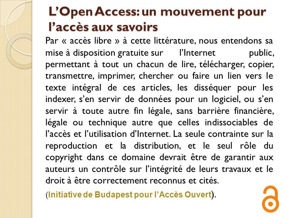 LOpen Access: un mouvement pour laccès aux savoirs Par « accès libre » à cette littérature, nous entendons sa mise à disposition gratuite sur lInterne