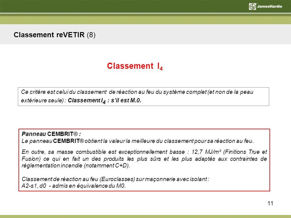 11 Classement reVETIR (8) Ce critère est celui du classement de réaction au feu du système complet (et non de la peau extérieure seule) : Classement I 4 : sil est M.0.