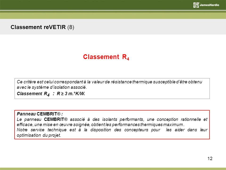 12 Classement reVETIR (8) Ce critère est celui correspondant à la valeur de résistance thermique susceptible dêtre obtenu avec le système disolation associé.