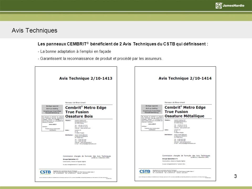 Avis Techniques 3 Les panneaux CEMBRIT ® bénéficient de 2 Avis Techniques du CSTB qui définissent : - La bonne adaptation à lemploi en façade - Garantissent la reconnaissance de produit et procédé par les assureurs.
