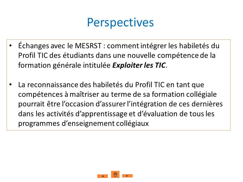 Perspectives Échanges avec le MESRST : comment intégrer les habiletés du Profil TIC des étudiants dans une nouvelle compétence de la formation générale intitulée Exploiter les TIC.