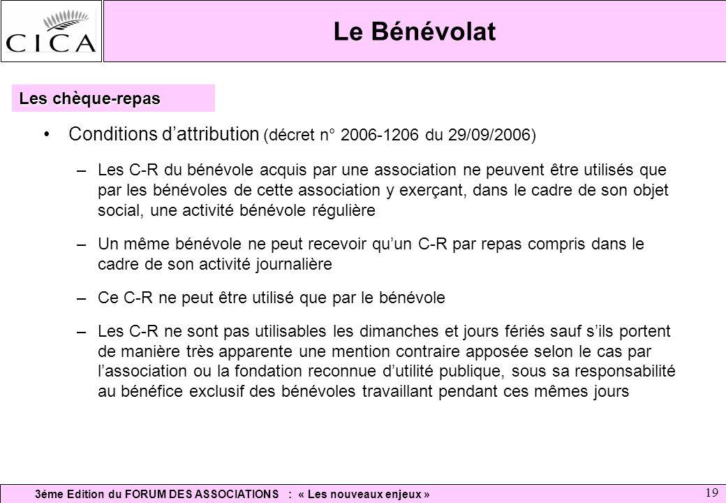 3éme Edition du FORUM DES ASSOCIATIONS : « Les nouveaux enjeux » 19 Le Bénévolat Conditions dattribution (décret n° 2006-1206 du 29/09/2006) –Les C-R