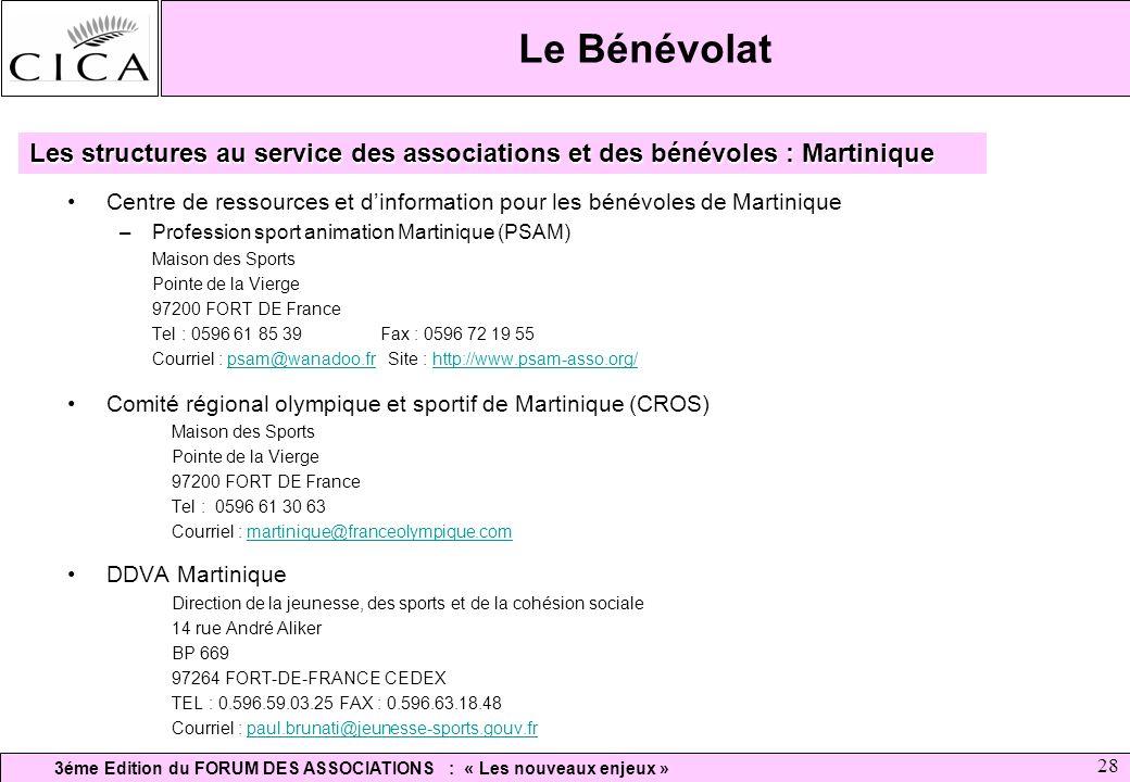 3éme Edition du FORUM DES ASSOCIATIONS : « Les nouveaux enjeux » 28 Le Bénévolat Centre de ressources et dinformation pour les bénévoles de Martinique