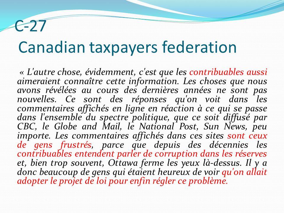 C-27 Canadian taxpayers federation « L'autre chose, évidemment, c'est que les contribuables aussi aimeraient connaître cette information. Les choses q