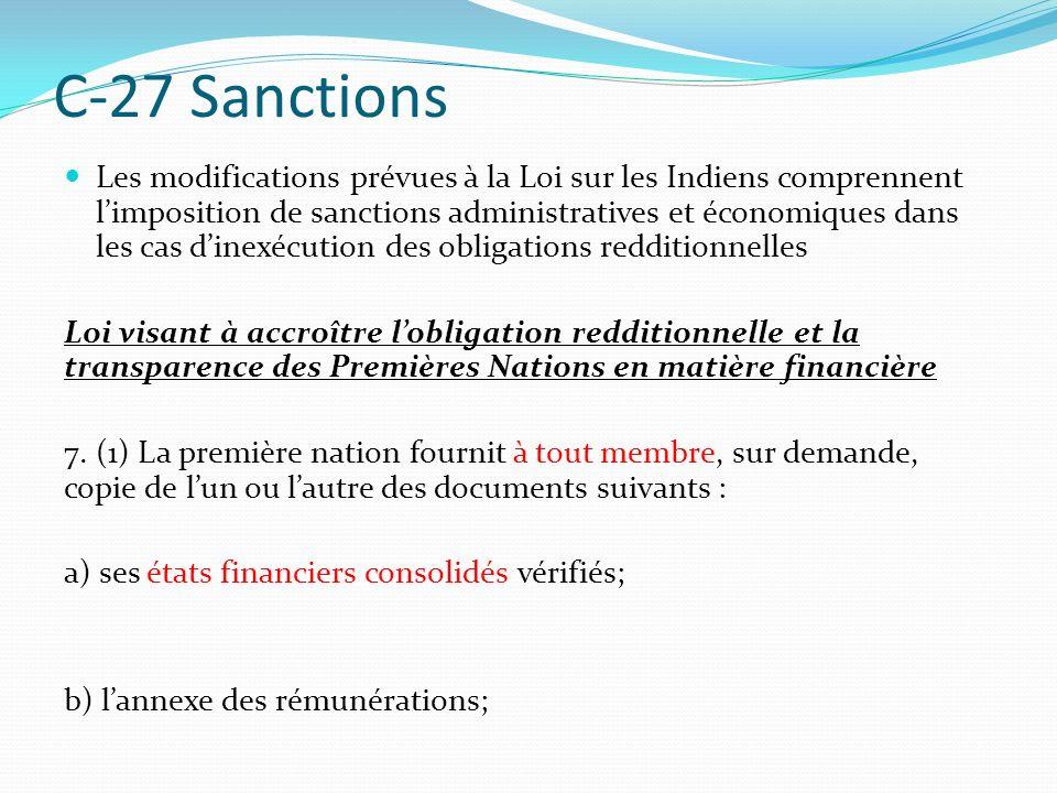 C-27 Sanctions Les modifications prévues à la Loi sur les Indiens comprennent limposition de sanctions administratives et économiques dans les cas dinexécution des obligations redditionnelles Loi visant à accroître lobligation redditionnelle et la transparence des Premières Nations en matière financière 7.